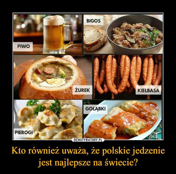 Kto również uważa, że polskie jedzenie jest najlepsze na świecie? –