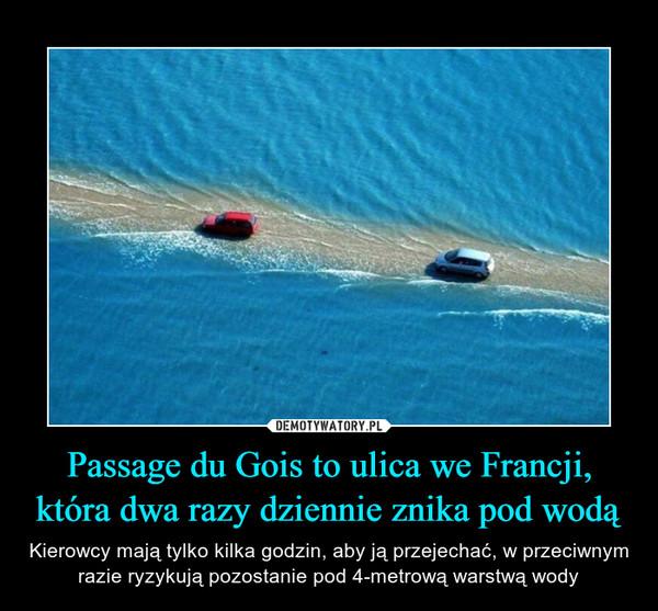 Passage du Gois to ulica we Francji, która dwa razy dziennie znika pod wodą – Kierowcy mają tylko kilka godzin, aby ją przejechać, w przeciwnym razie ryzykują pozostanie pod 4-metrową warstwą wody