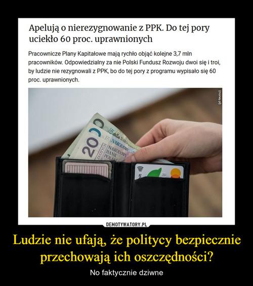 Ludzie nie ufają, że politycy bezpiecznie przechowają ich oszczędności?