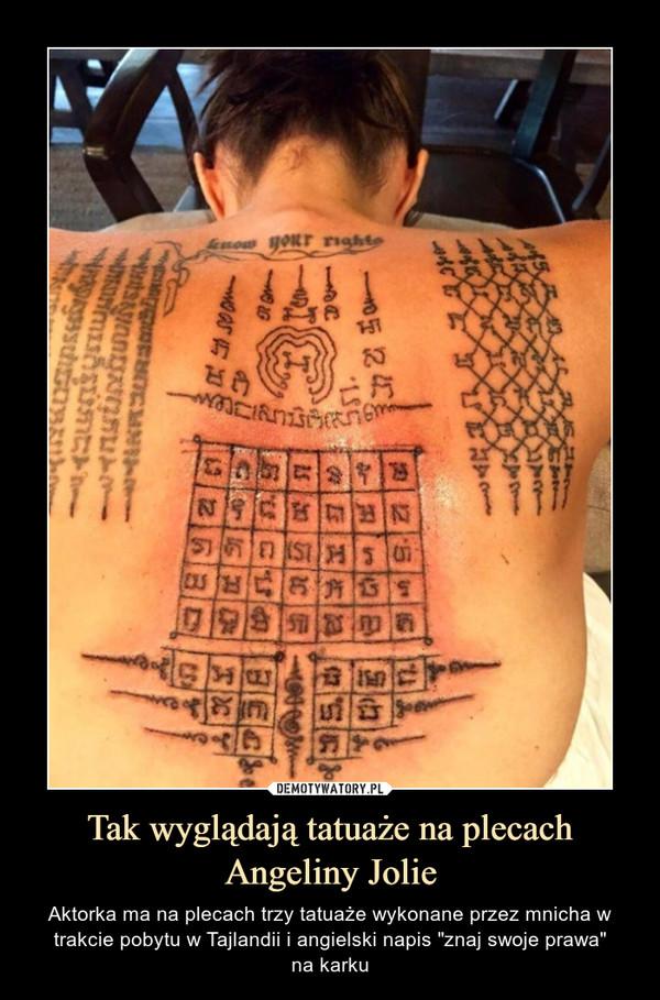 """Tak wyglądają tatuaże na plecach Angeliny Jolie – Aktorka ma na plecach trzy tatuaże wykonane przez mnicha w trakcie pobytu w Tajlandii i angielski napis """"znaj swoje prawa""""na karku"""