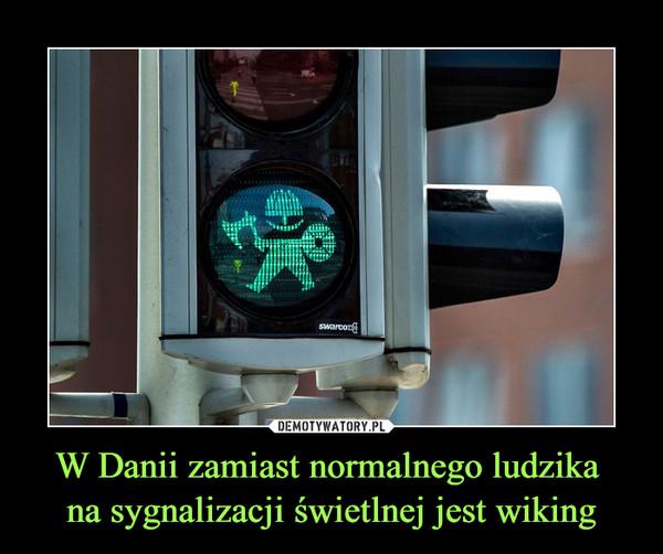 W Danii zamiast normalnego ludzika na sygnalizacji świetlnej jest wiking –