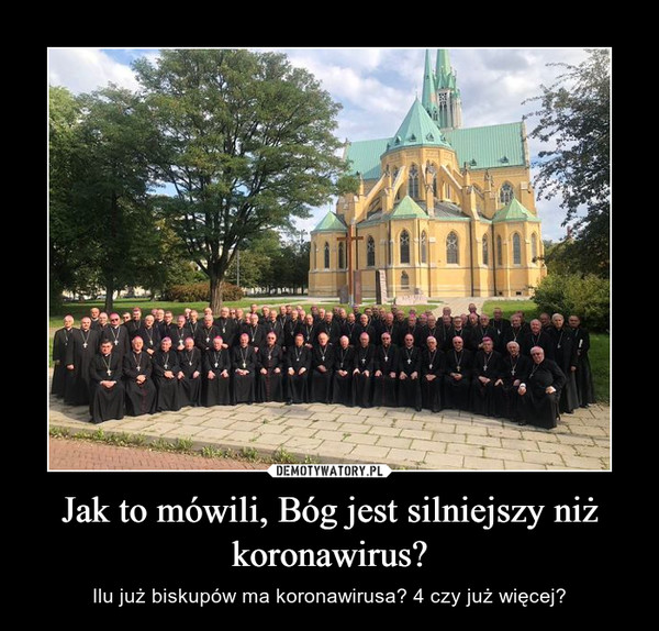 Jak to mówili, Bóg jest silniejszy niż koronawirus? – Ilu już biskupów ma koronawirusa? 4 czy już więcej?