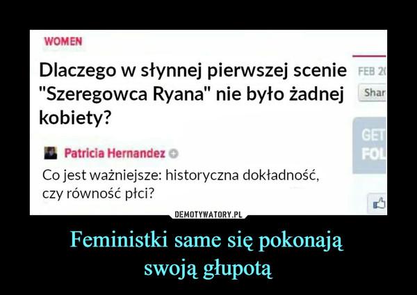 """Feministki same się pokonają swoją głupotą –  Dlaczego w słynnej pierwszej scenie""""Szeregowca Ryana"""" nie było żadnejkobiety?£ Patricia Hernandez OCo jest ważniejsze: historyczna dokładność,czy równość płci?"""