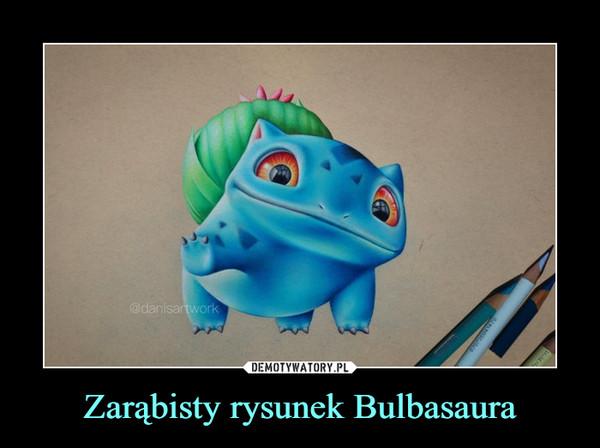 Zarąbisty rysunek Bulbasaura –