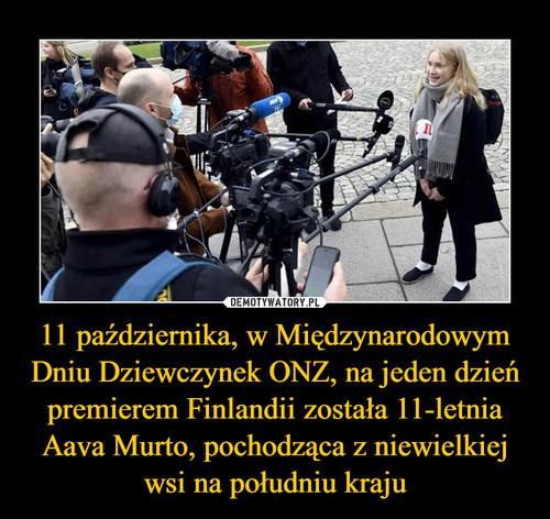 11 października, w Międzynarodowym Dniu Dziewczynek ONZ, na jeden dzień premierem Finlandii została 11-letnia Aava Murto, pochodząca z niewielkiej wsi na południu kraju
