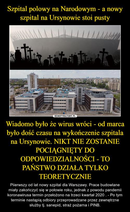 Szpital polowy na Narodowym - a nowy szpital na Ursynowie stoi pusty Wiadomo było że wirus wróci - od marca było dość czasu na wykończenie szpitala na Ursynowie. NIKT NIE ZOSTANIE POCIĄGNIĘTY DO ODPOWIEDZIALNOŚCI - TO PAŃSTWO DZIAŁA TYLKO TEORETYCZNIE