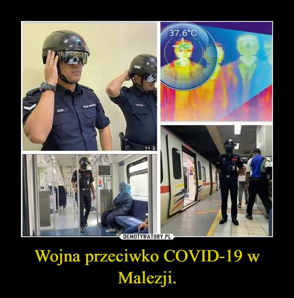 Wojna przeciwko COVID-19 w Malezji. –