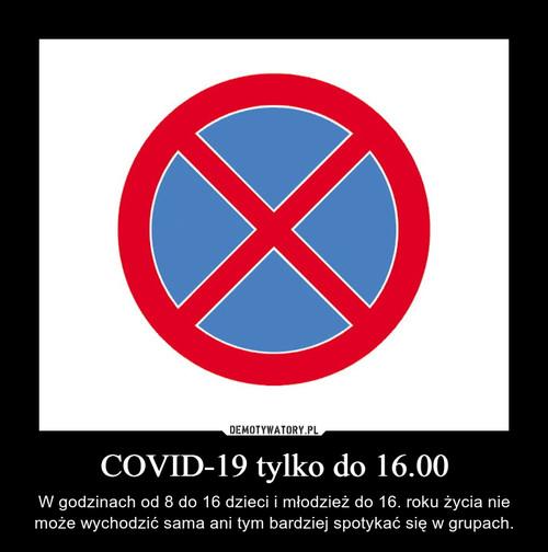 COVID-19 tylko do 16.00