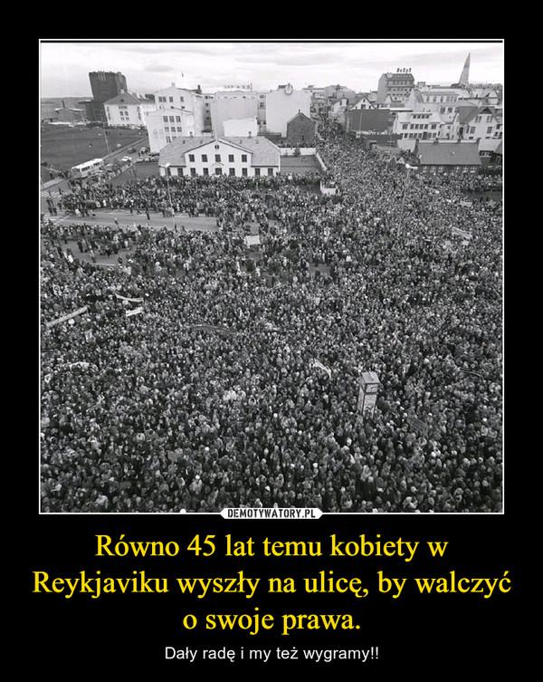 Równo 45 lat temu kobiety w Reykjaviku wyszły na ulicę, by walczyć o swoje prawa. – Dały radę i my też wygramy!!