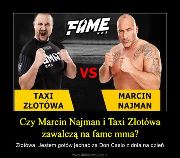Czy Marcin Najman i Taxi Złotówa zawalczą na fame mma? – Złotówa: Jestem gotów jechać za Don Casio z dnia na dzień