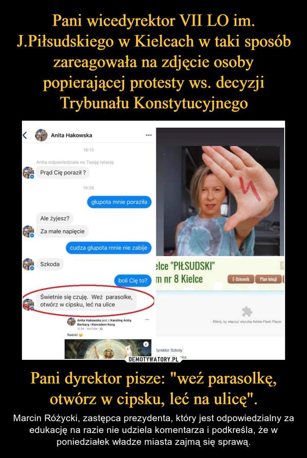"""Pani dyrektor pisze: """"weź parasolkę, otwórz w cipsku, leć na ulicę"""". – Marcin Różycki, zastępca prezydenta, który jest odpowiedzialny za edukację na razie nie udziela komentarza i podkreśla, że w poniedziałek władze miasta zajmą się sprawą."""