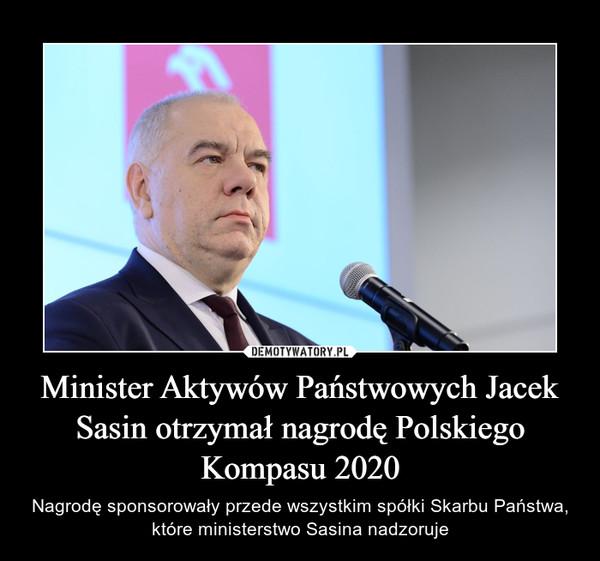 Minister Aktywów Państwowych Jacek Sasin otrzymał nagrodę Polskiego Kompasu 2020 – Nagrodę sponsorowały przede wszystkim spółki Skarbu Państwa, które ministerstwo Sasina nadzoruje