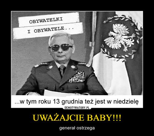 UWAŻAJCIE BABY!!!