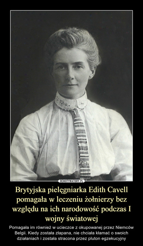 Brytyjska pielęgniarka Edith Cavell pomagała w leczeniu żołnierzy bez względu na ich narodowość podczas I wojny światowej