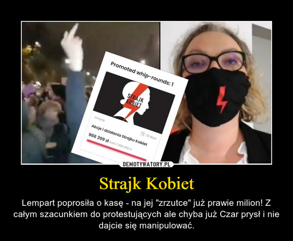 """Strajk Kobiet – Lempart poprosiła o kasę - na jej """"zrzutce"""" już prawie milion! Z całym szacunkiem do protestujących ale chyba już Czar prysł i nie dajcie się manipulować."""