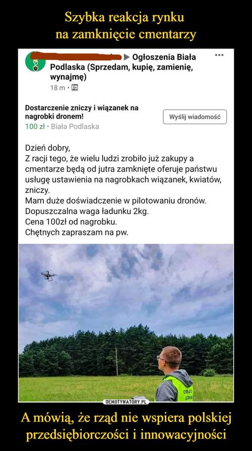 Szybka reakcja rynku  na zamknięcie cmentarzy A mówią, że rząd nie wspiera polskiej przedsiębiorczości i innowacyjności