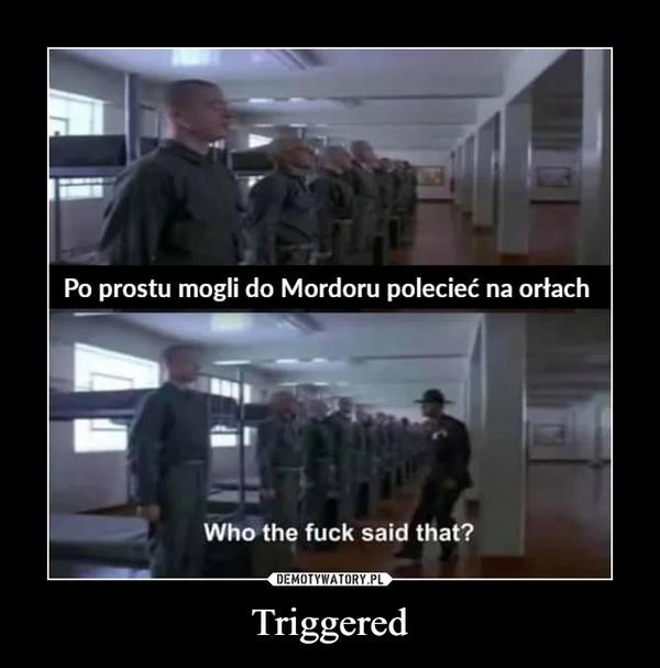 Triggered –