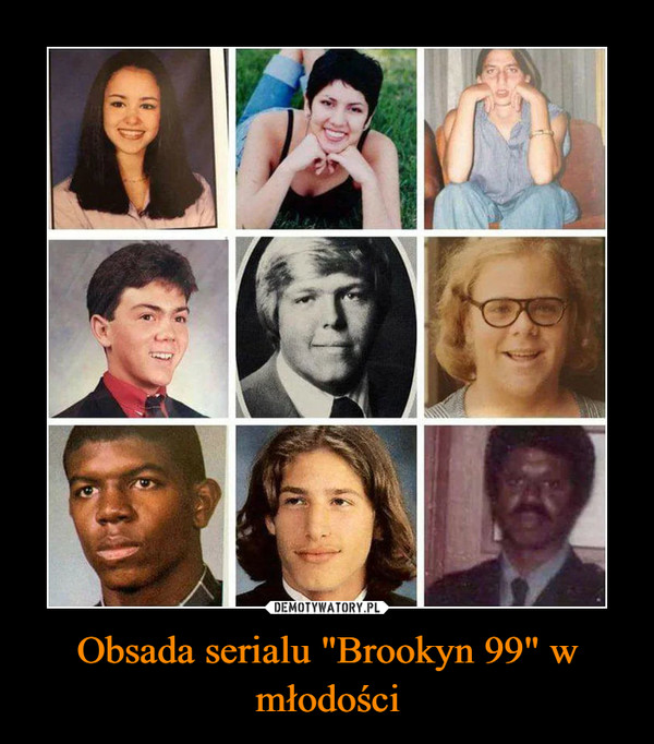 """Obsada serialu """"Brookyn 99"""" w młodości –"""