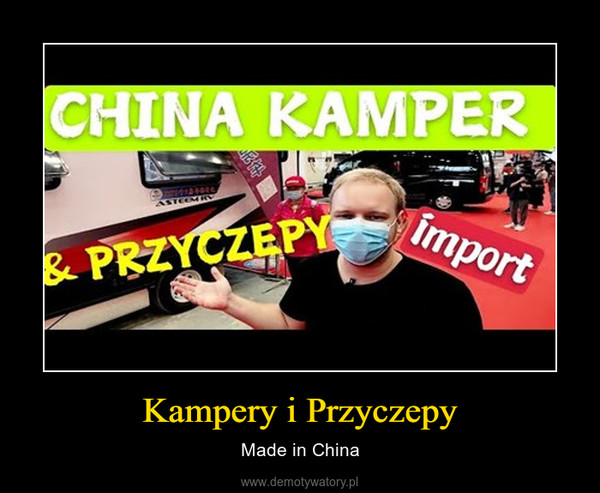 Kampery i Przyczepy – Made in China
