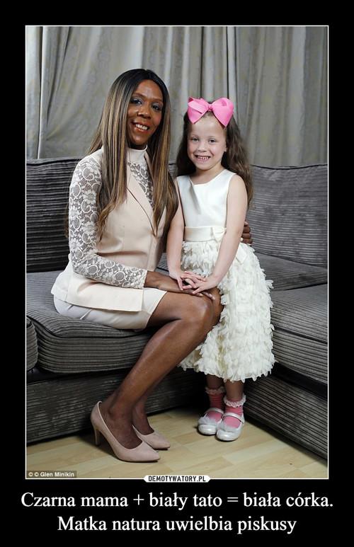 Czarna mama + biały tato = biała córka. Matka natura uwielbia piskusy