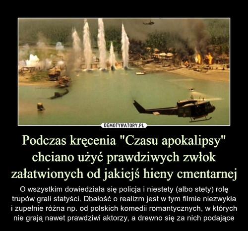"""Podczas kręcenia """"Czasu apokalipsy"""" chciano użyć prawdziwych zwłok załatwionych od jakiejś hieny cmentarnej"""