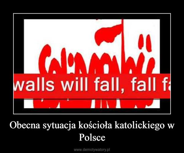 Obecna sytuacja kościoła katolickiego w Polsce –