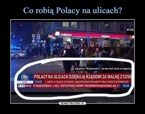 Co robią Polacy na ulicach?