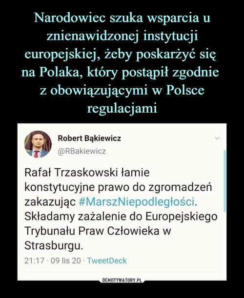 Narodowiec szuka wsparcia u znienawidzonej instytucji europejskiej, żeby poskarżyć się  na Polaka, który postąpił zgodnie  z obowiązującymi w Polsce regulacjami