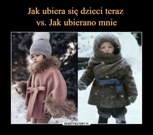 Jak ubiera się dzieci teraz  vs. Jak ubierano mnie