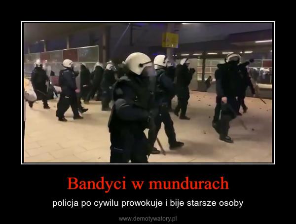 Bandyci w mundurach – policja po cywilu prowokuje i bije starsze osoby