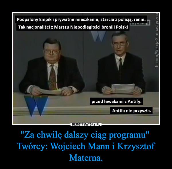 """""""Za chwilę dalszy ciąg programu"""" Twórcy: Wojciech Mann i Krzysztof Materna. –"""