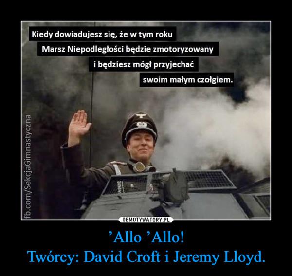 'Allo 'Allo!Twórcy: David Croft i Jeremy Lloyd. –