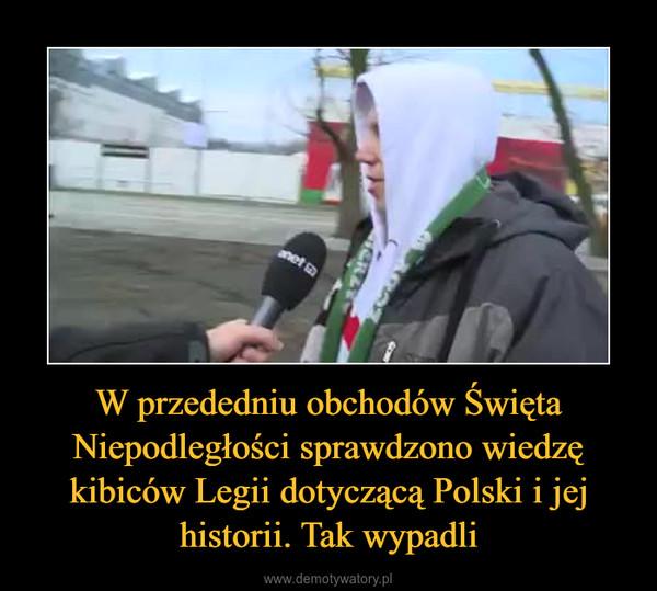 W przededniu obchodów Święta Niepodległości sprawdzono wiedzę kibiców Legii dotyczącą Polski i jej historii. Tak wypadli –