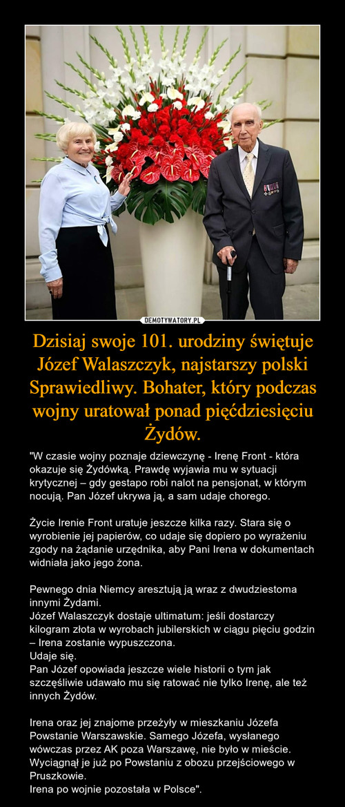 Dzisiaj swoje 101. urodziny świętuje Józef Walaszczyk, najstarszy polski Sprawiedliwy. Bohater, który podczas wojny uratował ponad pięćdziesięciu Żydów.