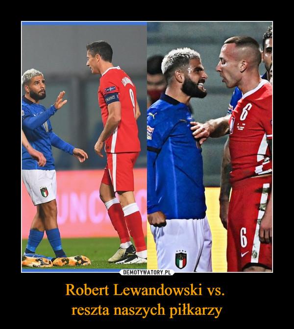 Robert Lewandowski vs. reszta naszych piłkarzy –