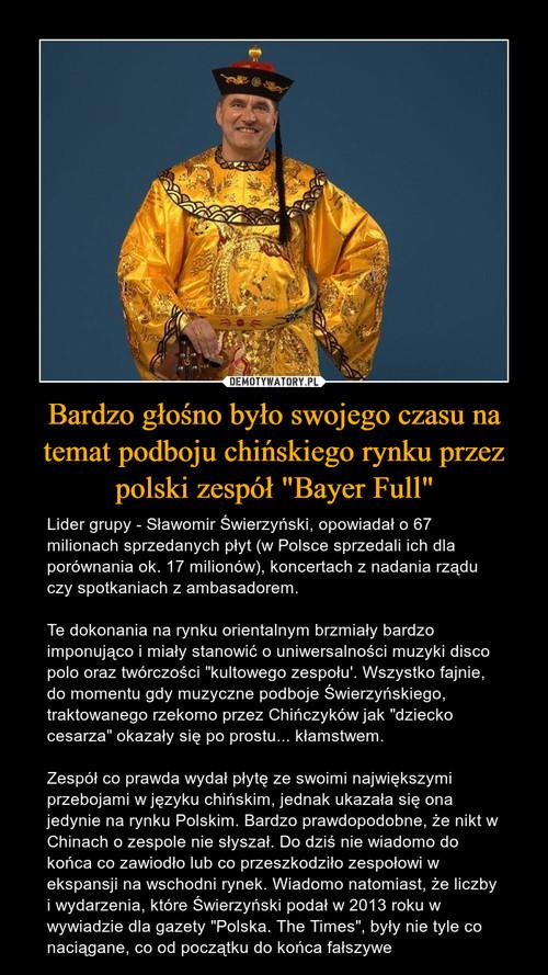 """Bardzo głośno było swojego czasu na temat podboju chińskiego rynku przez polski zespół """"Bayer Full"""""""