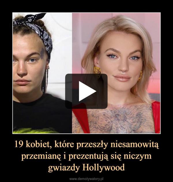 19 kobiet, które przeszły niesamowitą przemianę i prezentują się niczym gwiazdy Hollywood –