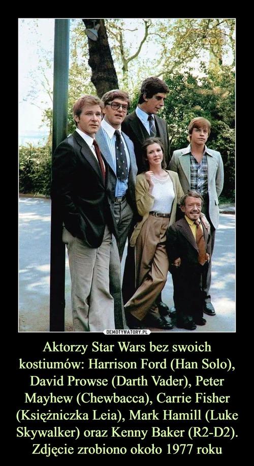 Aktorzy Star Wars bez swoich kostiumów: Harrison Ford (Han Solo), David Prowse (Darth Vader), Peter Mayhew (Chewbacca), Carrie Fisher (Księżniczka Leia), Mark Hamill (Luke Skywalker) oraz Kenny Baker (R2-D2). Zdjęcie zrobiono około 1977 roku