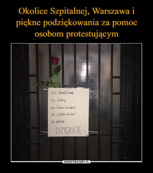 Okolice Szpitalnej, Warszawa i piękne podziękowania za pomoc osobom protestującym