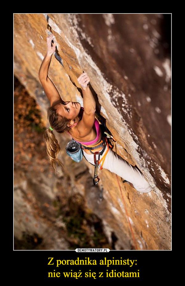 Z poradnika alpinisty: nie wiąż się z idiotami –