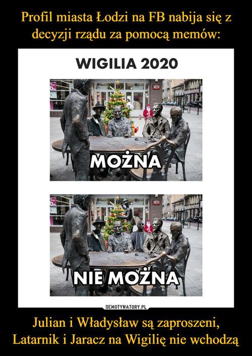 Profil miasta Łodzi na FB nabija się z decyzji rządu za pomocą memów: Julian i Władysław są zaproszeni, Latarnik i Jaracz na Wigilię nie wchodzą