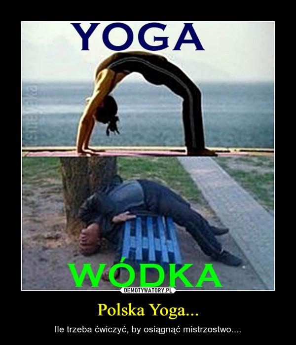 Polska Yoga... – Ile trzeba ćwiczyć, by osiągnąć mistrzostwo....