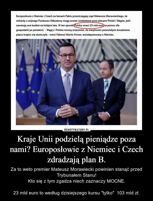 Kraje Unii podzielą pieniądze poza nami? Europosłowie z Niemiec i Czech zdradzają plan B.