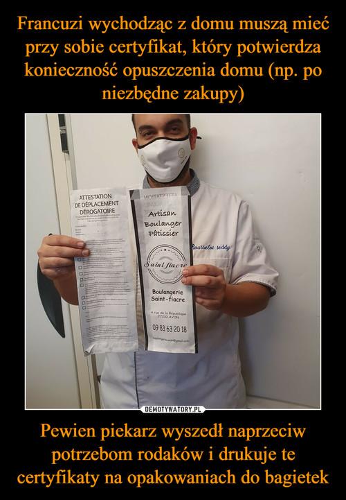 Francuzi wychodząc z domu muszą mieć przy sobie certyfikat, który potwierdza konieczność opuszczenia domu (np. po niezbędne zakupy) Pewien piekarz wyszedł naprzeciw potrzebom rodaków i drukuje te certyfikaty na opakowaniach do bagietek