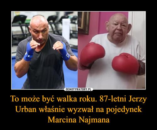 To może być walka roku. 87-letni Jerzy Urban właśnie wyzwał na pojedynek Marcina Najmana