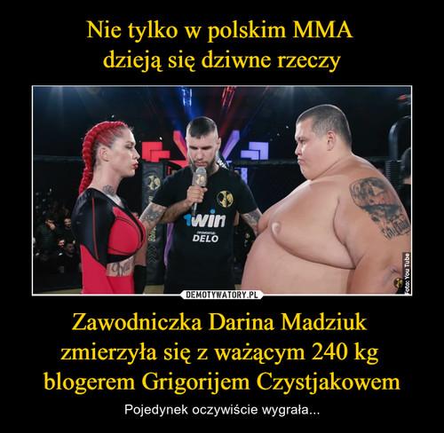 Nie tylko w polskim MMA  dzieją się dziwne rzeczy Zawodniczka Darina Madziuk  zmierzyła się z ważącym 240 kg  blogerem Grigorijem Czystjakowem