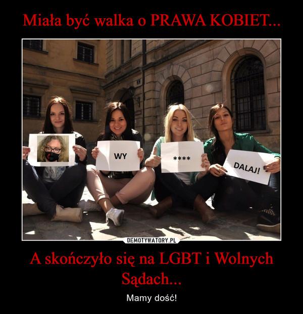 A skończyło się na LGBT i Wolnych Sądach... – Mamy dość!