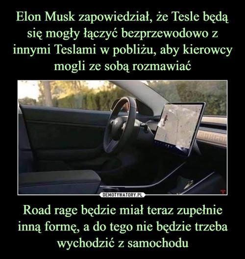 Elon Musk zapowiedział, że Tesle będą się mogły łączyć bezprzewodowo z innymi Teslami w pobliżu, aby kierowcy mogli ze sobą rozmawiać Road rage będzie miał teraz zupełnie inną formę, a do tego nie będzie trzeba wychodzić z samochodu
