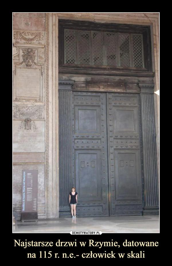 Najstarsze drzwi w Rzymie, datowanena 115 r. n.e.- człowiek w skali –