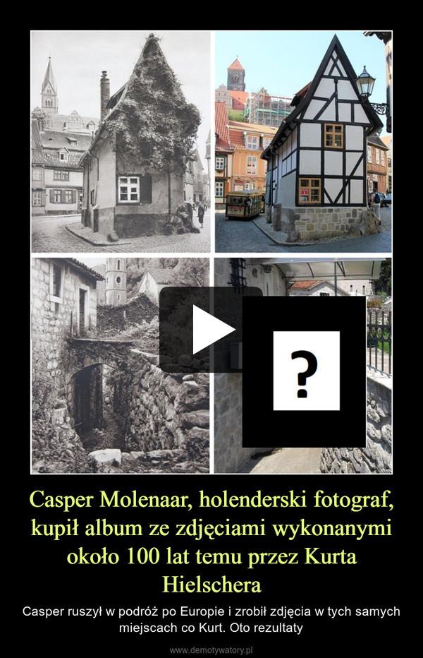 Casper Molenaar, holenderski fotograf, kupił album ze zdjęciami wykonanymi około 100 lat temu przez Kurta Hielschera – Casper ruszył w podróż po Europie i zrobił zdjęcia w tych samych miejscach co Kurt. Oto rezultaty
